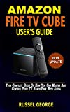 AMAZON FIRE TV CUBE: Your Complete Picture Guide On How You Can Master And Control Your TV Hands-Free With Alexa