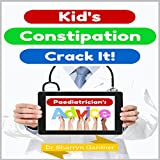 Kid's Constipation - Crack It!: Constipation causes, symptoms, remedies and relief. Diet stool softeners and relief. (English Edition)