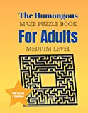 The Humongous Maze Puzzle Book For Adults: Medium Level - 460 Mazes & Solutions