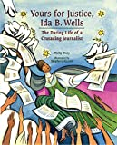 Yours for Justice, Ida B. Wells: The Daring Life of a Crusading Journalist (English Edition)